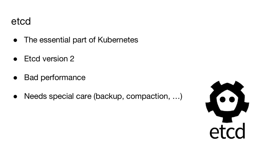 etcd ● The essential part of Kubernetes ● Etcd ...