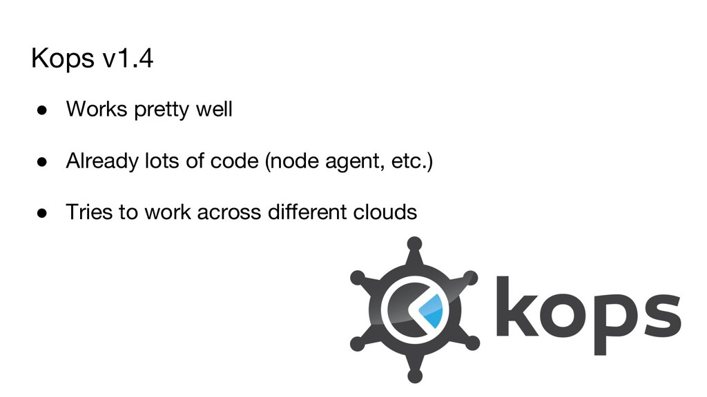 Kops v1.4 ● Works pretty well ● Already lots of...