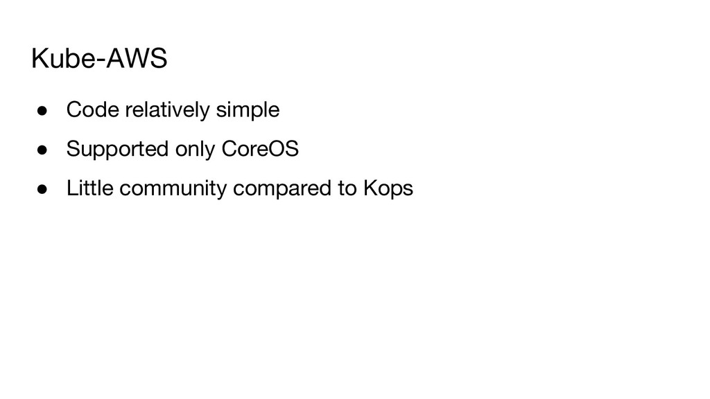 Kube-AWS ● Code relatively simple ● Supported o...