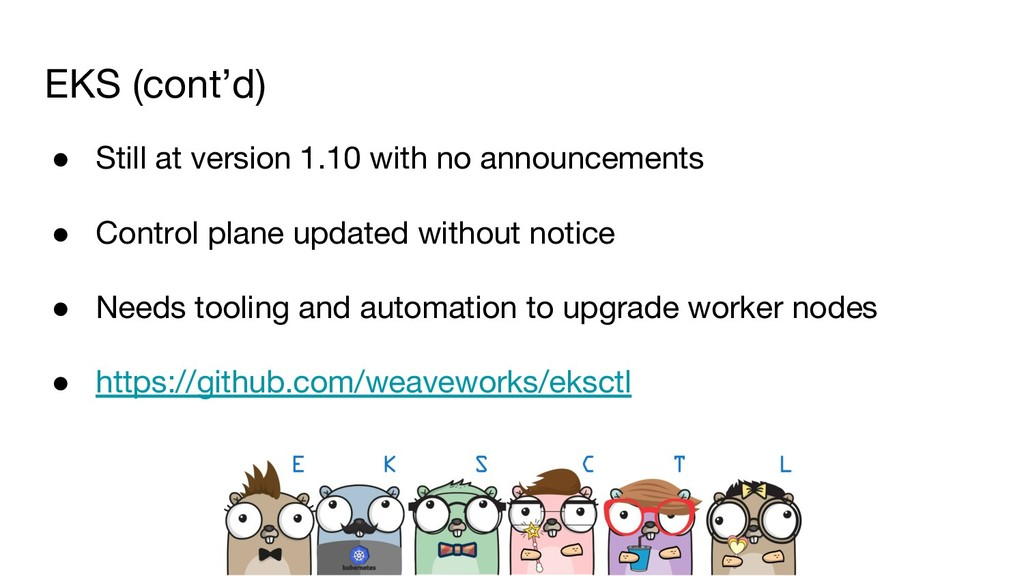 EKS (cont'd) ● Still at version 1.10 with no an...