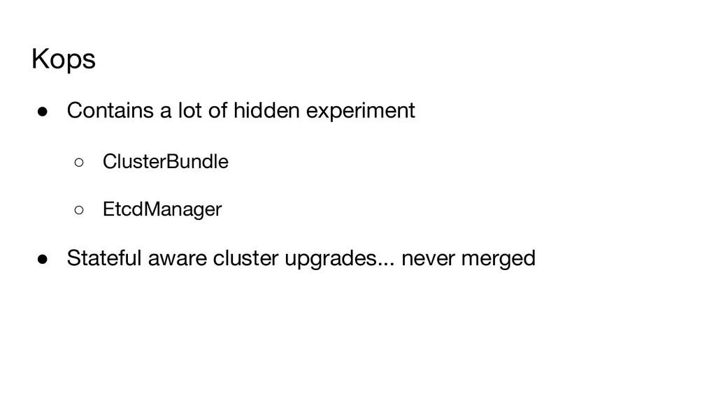 Kops ● Contains a lot of hidden experiment ○ Cl...