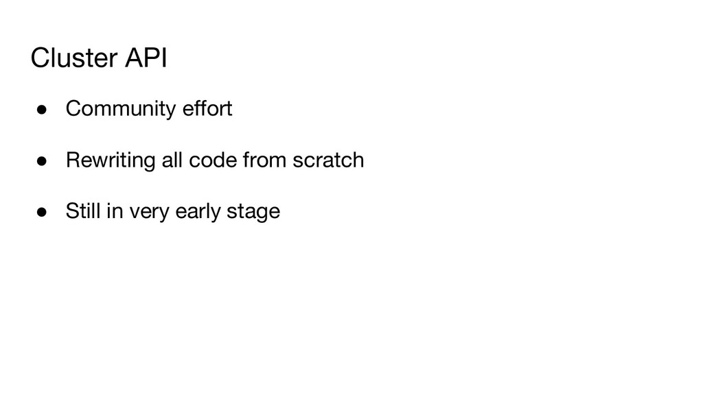 Cluster API ● Community effort ● Rewriting all ...
