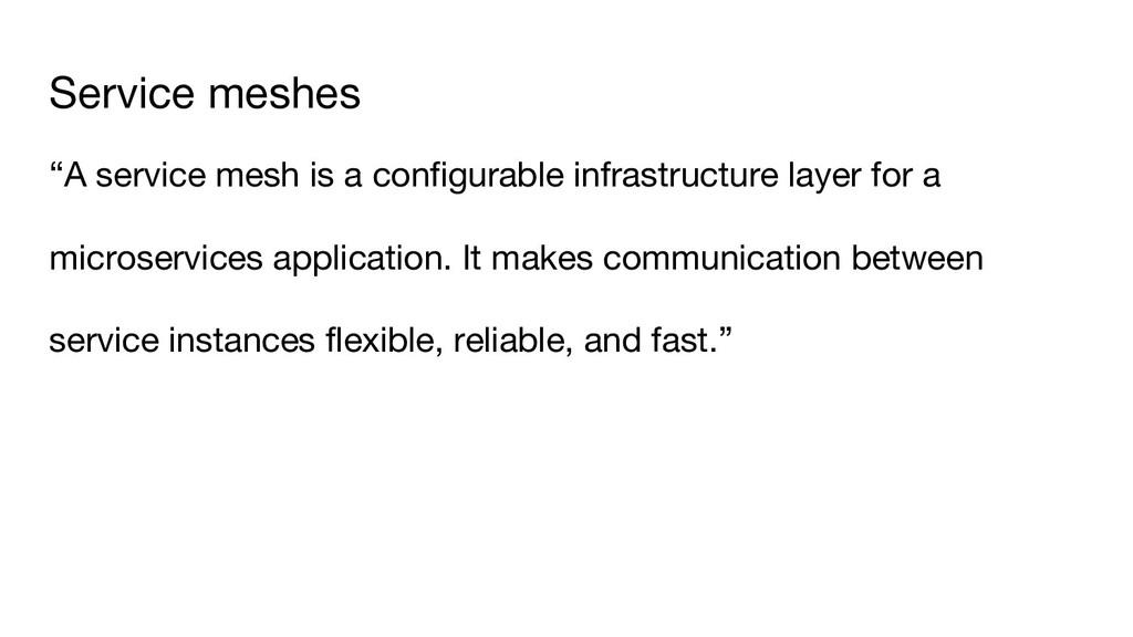 "Service meshes ""A service mesh is a configurabl..."