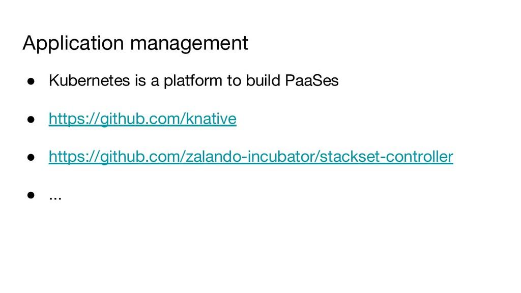 Application management ● Kubernetes is a platfo...