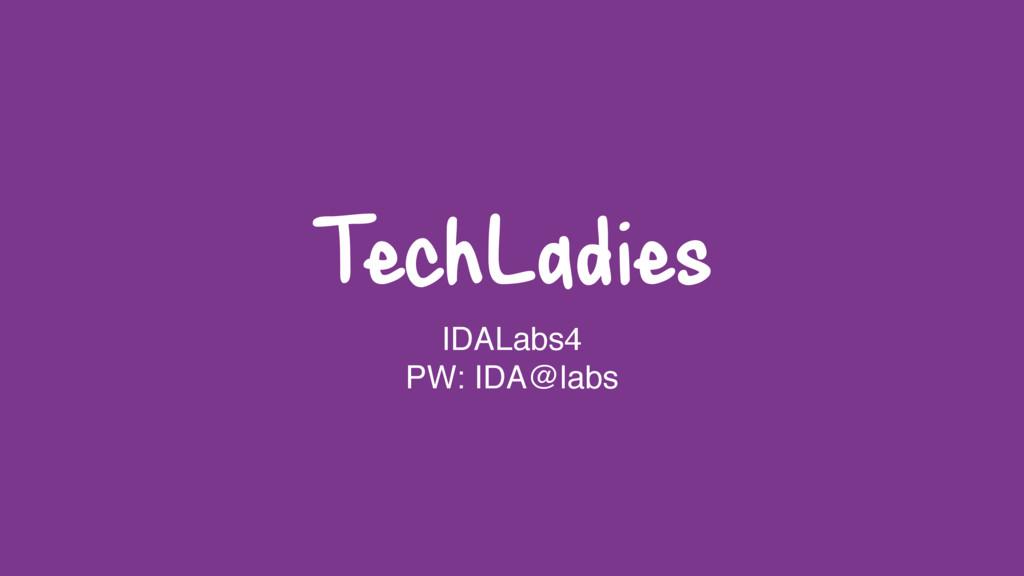 TechLadies IDALabs4 PW: IDA@labs