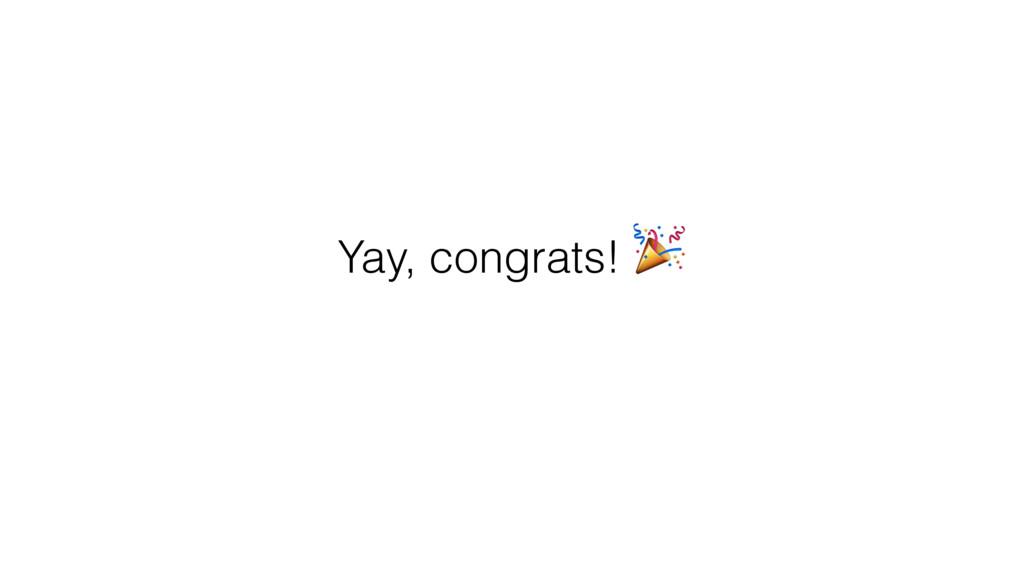 Yay, congrats!