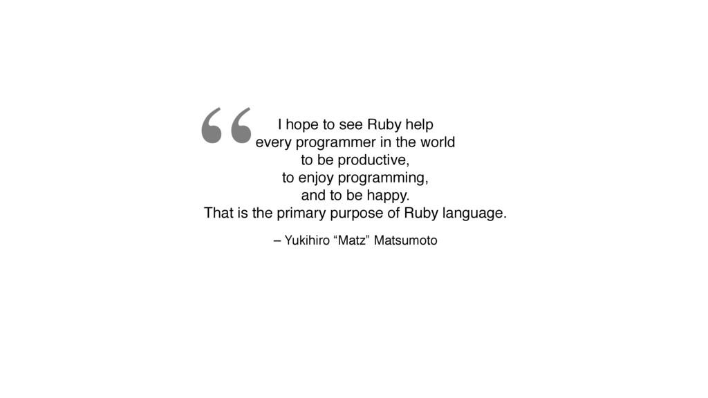 """– Yukihiro """"Matz"""" Matsumoto I hope to see Ruby ..."""
