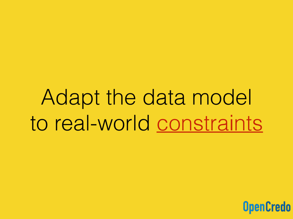 Adapt the data model to real-world constraints