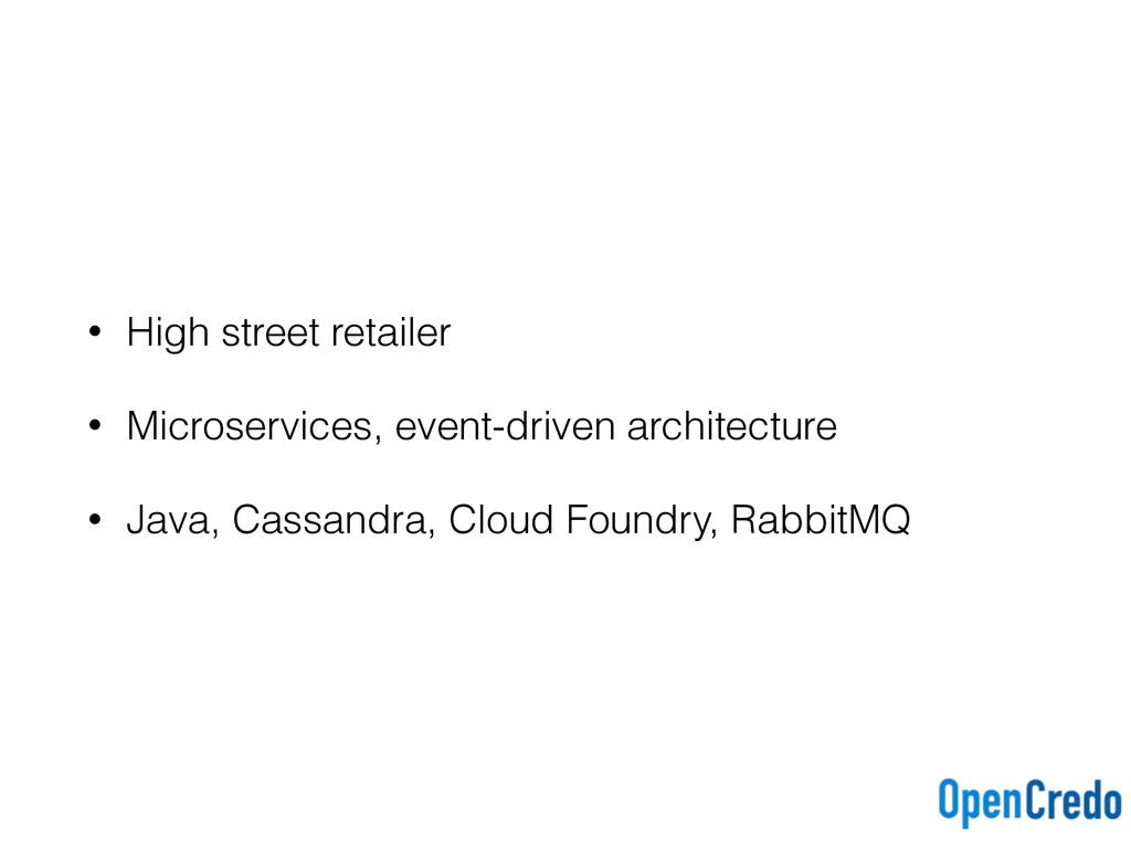 • High street retailer • Microservices, event-d...