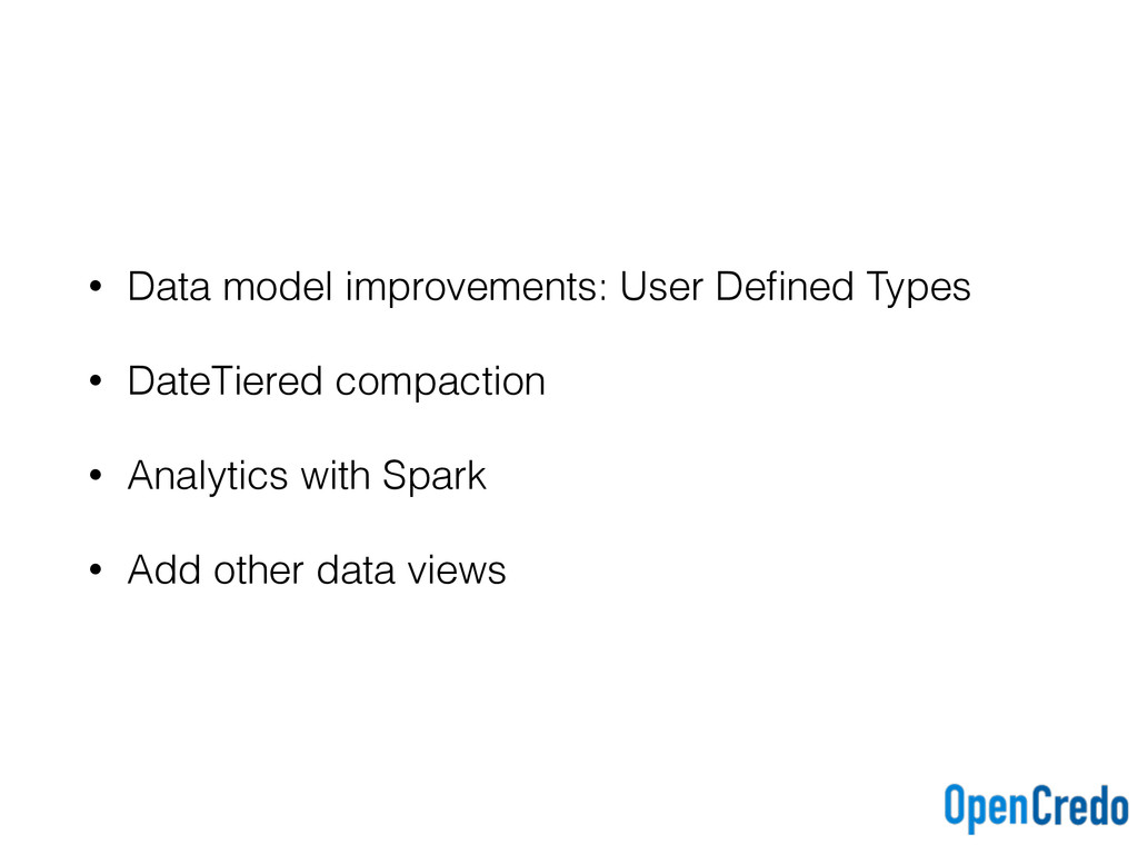 • Data model improvements: User Defined Types • ...