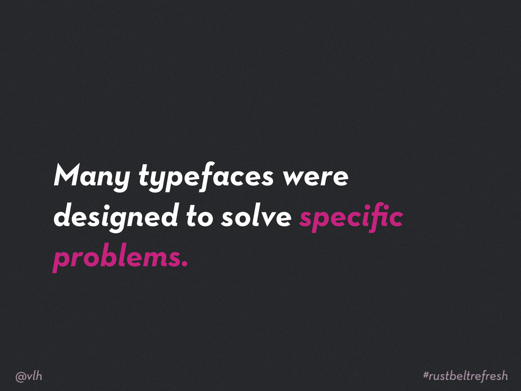 Many typefaces were designed to solve specific p...