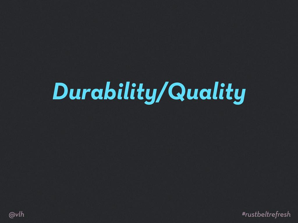 Durability/Quality