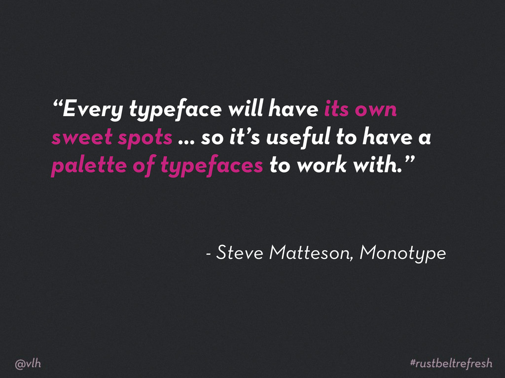 "- Steve Matteson, Monotype ""Every typeface will..."