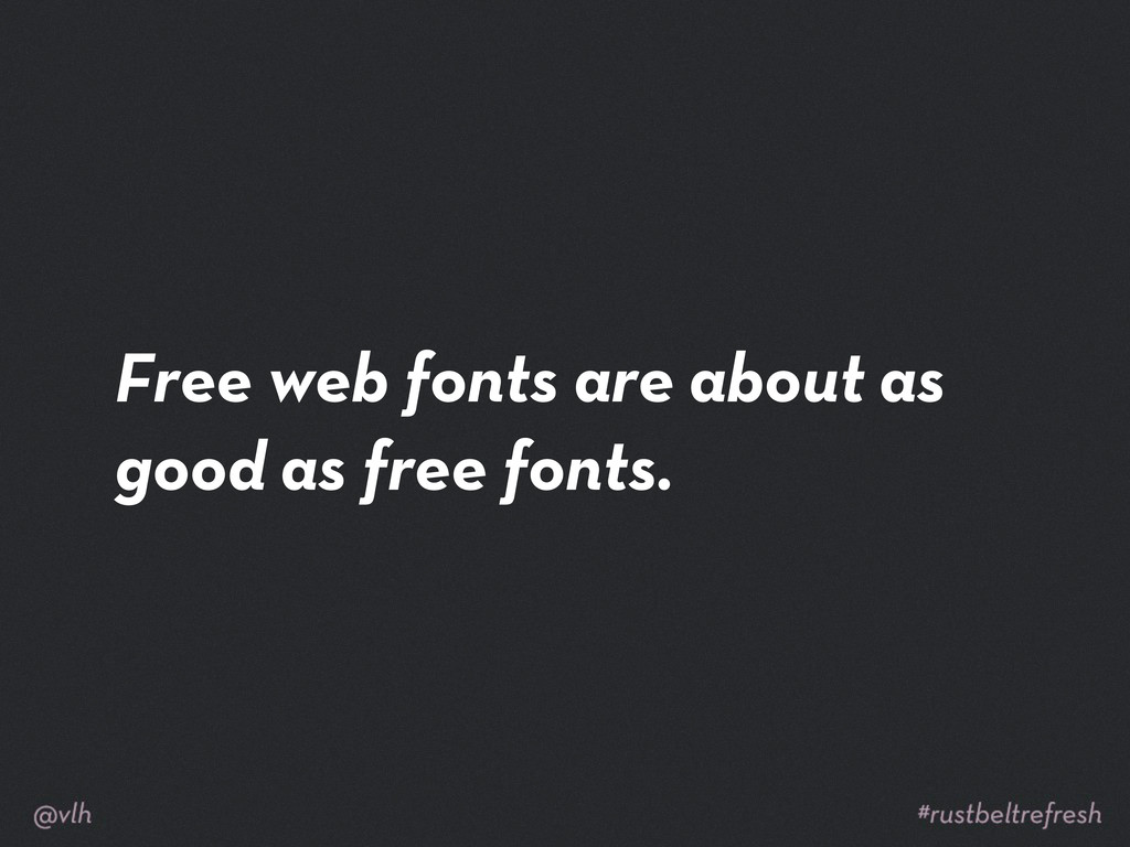 Free web fonts are about as good as free fonts.