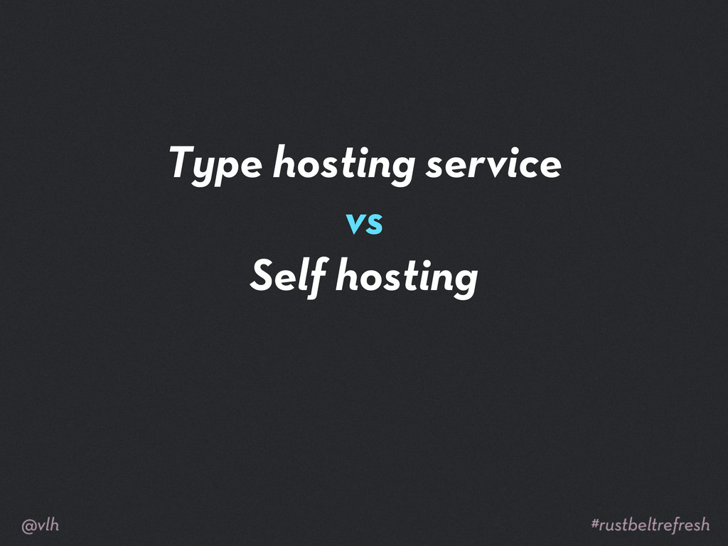 Type hosting service vs Self hosting