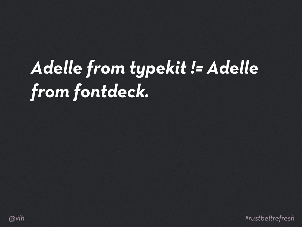 Adelle from typekit != Adelle from fontdeck.