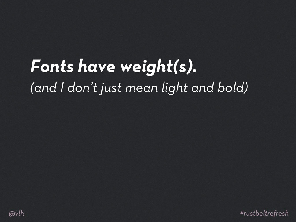 Fonts have weight(s). (and I don't just mean li...