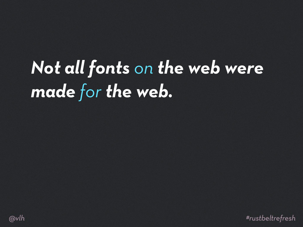 Not all fonts on the web were made for the web.
