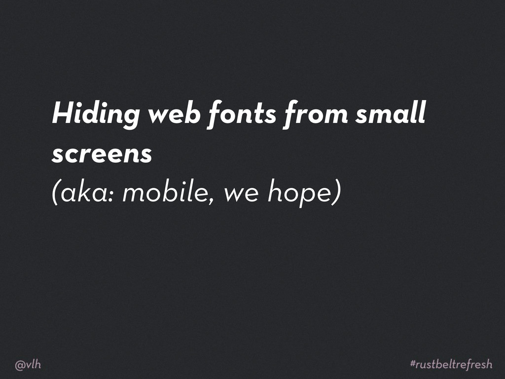 Hiding web fonts from small screens (aka: mobil...