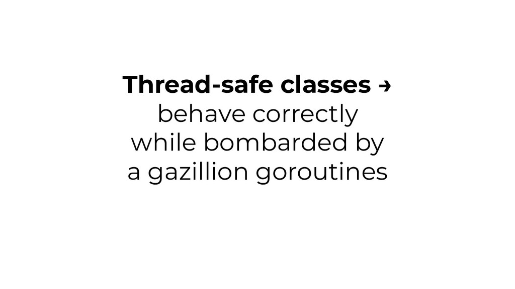 Thread-safe classes → behave correctly while bo...