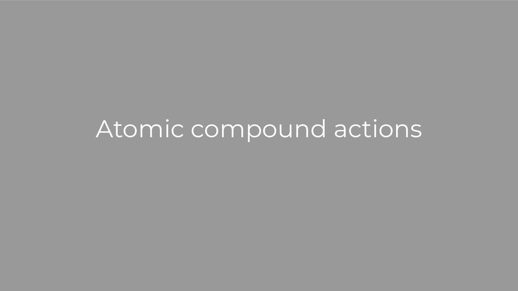 Atomic compound actions