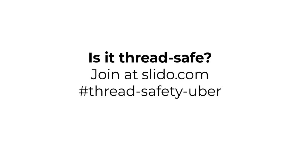 Is it thread-safe? Join at slido.com #thread-sa...