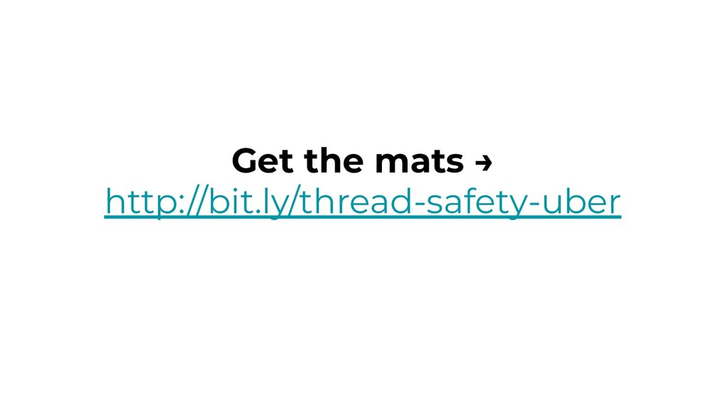 Get the mats → http://bit.ly/thread-safety-uber
