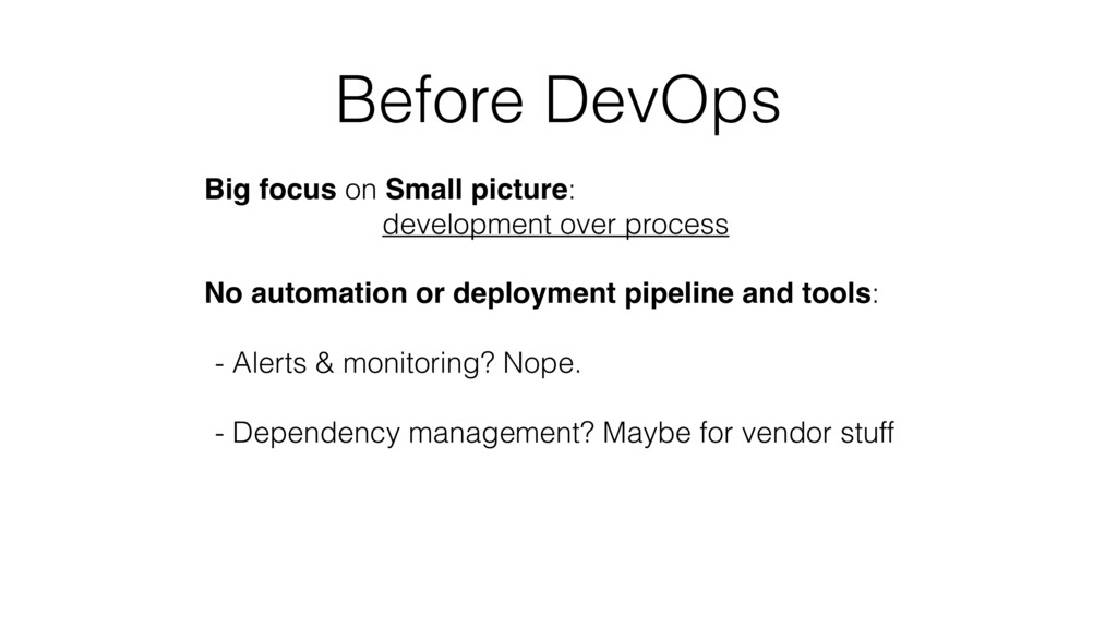 Before DevOps Big focus on Small picture:  dev...