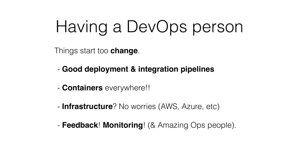 Having a DevOps person Things start too change....