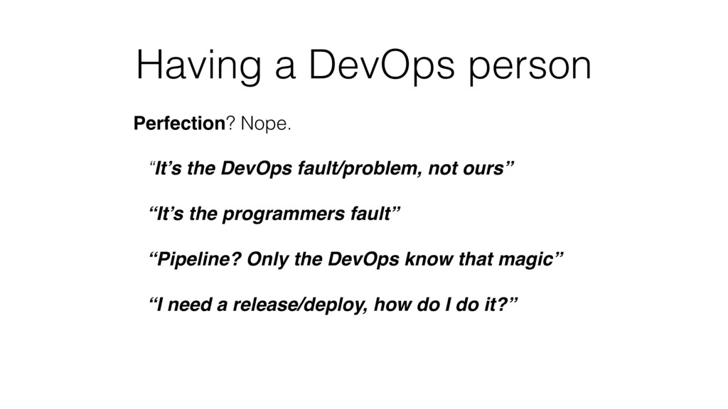 "Having a DevOps person Perfection? Nope. ""It's ..."