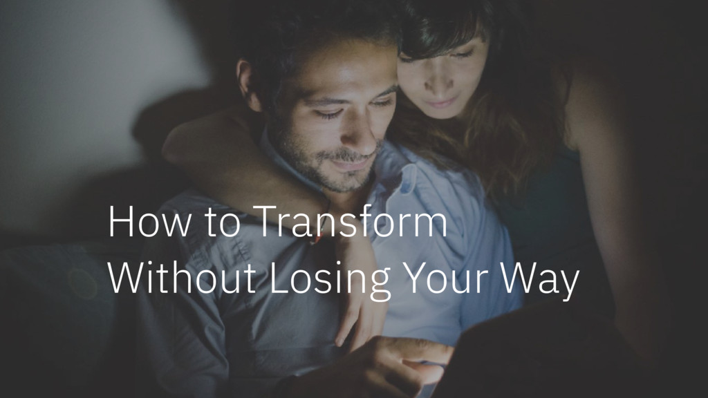 How to Transform Without Losing Your Way