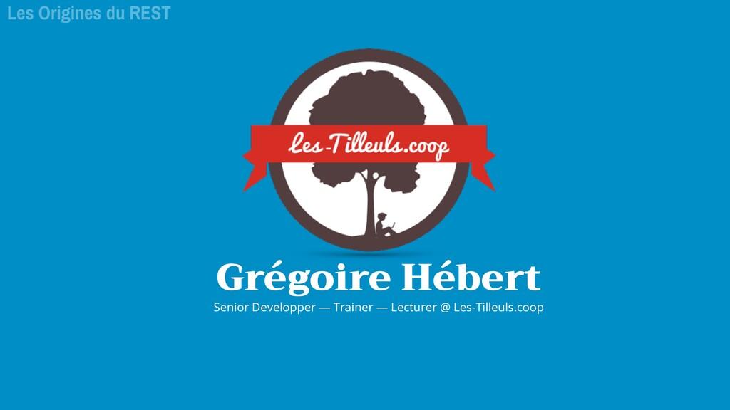 Grégoire Hébert Senior Developper — Trainer — L...