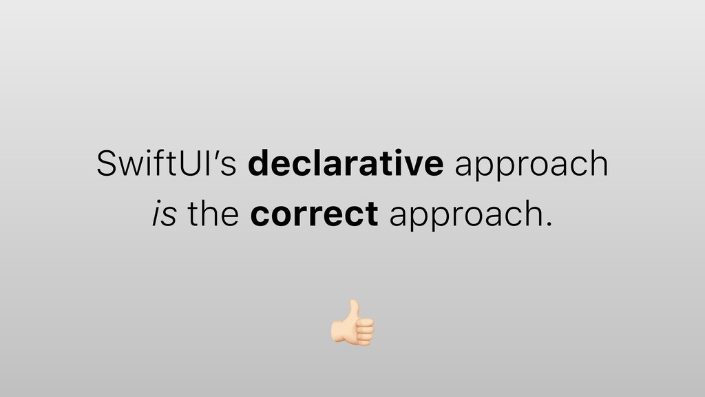 SwiftUI's declarative approach is the correct a...