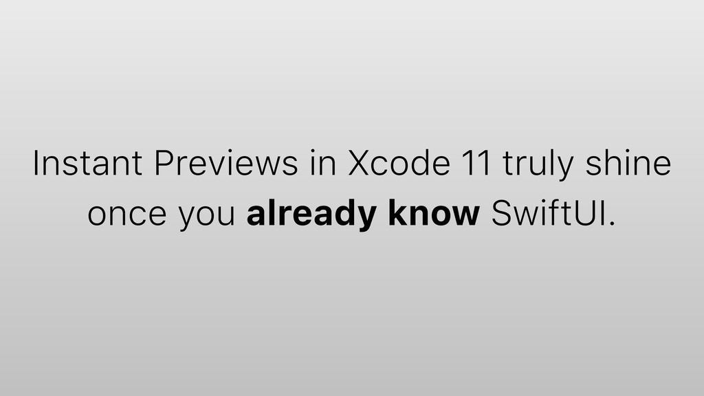 Instant Previews in Xcode 11 truly shine 