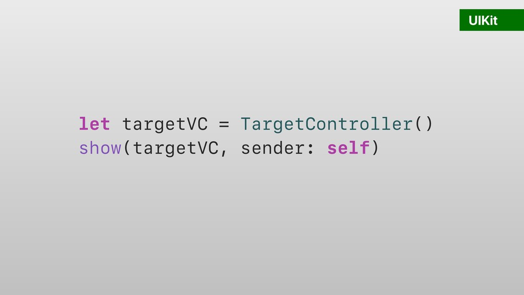 UIKit let targetVC = TargetController() show(ta...