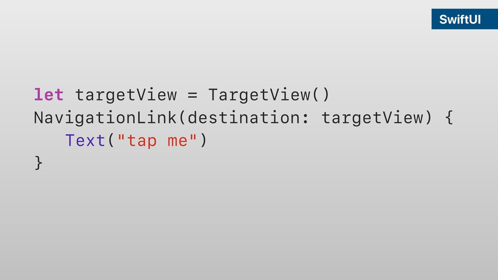 SwiftUI let targetView = TargetView() Navigatio...