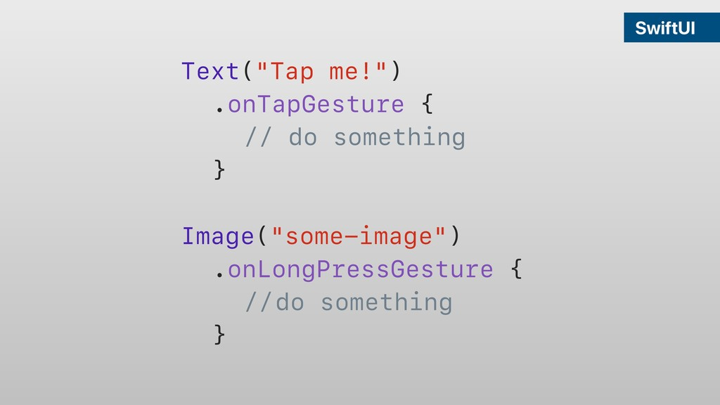"SwiftUI Text(""Tap me!"") .onTapGesture { // do s..."