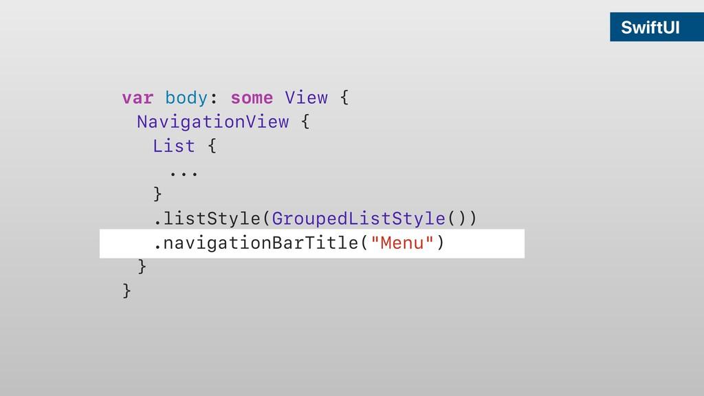 SwiftUI var body: some View { NavigationView { ...