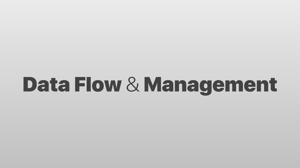 Data Flow & Management