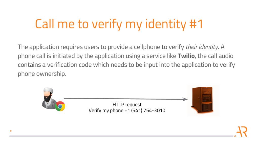 Call me to verify my identity #1 The applicatio...