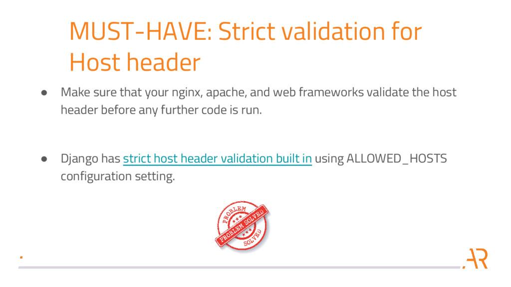 MUST-HAVE: Strict validation for Host header ● ...