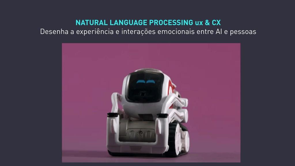 NATURAL LANGUAGE PROCESSING ux & CX Desenha a e...