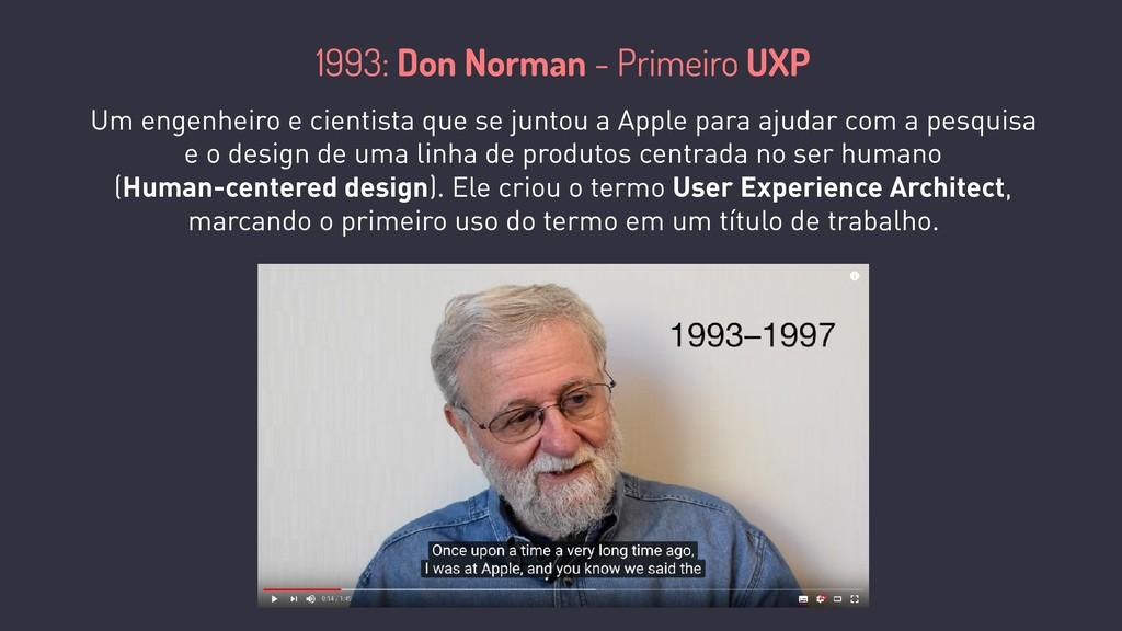 1993: Don Norman - Primeiro UXP Um engenheiro e...