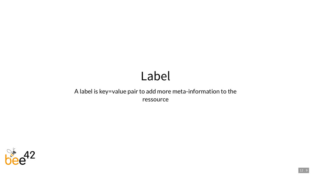 Label A label is key=value pair to add more met...