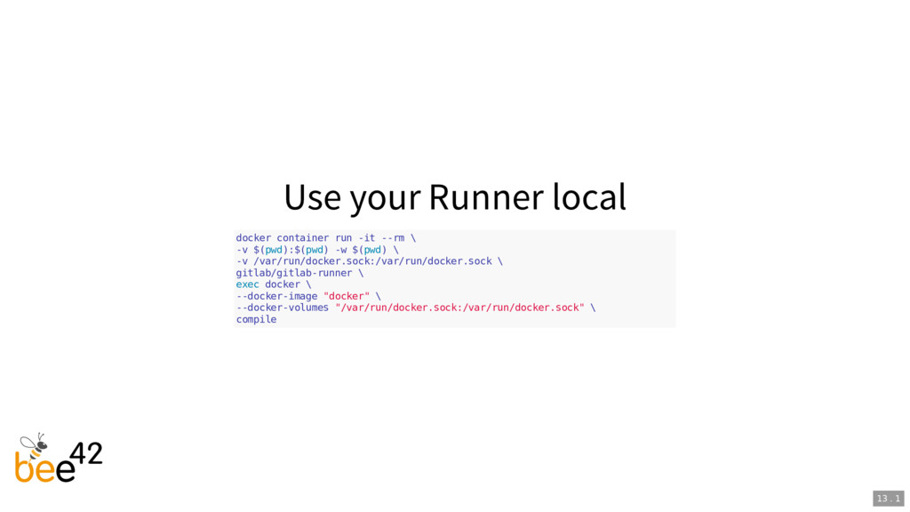 Use your Runner local docker container run -it ...