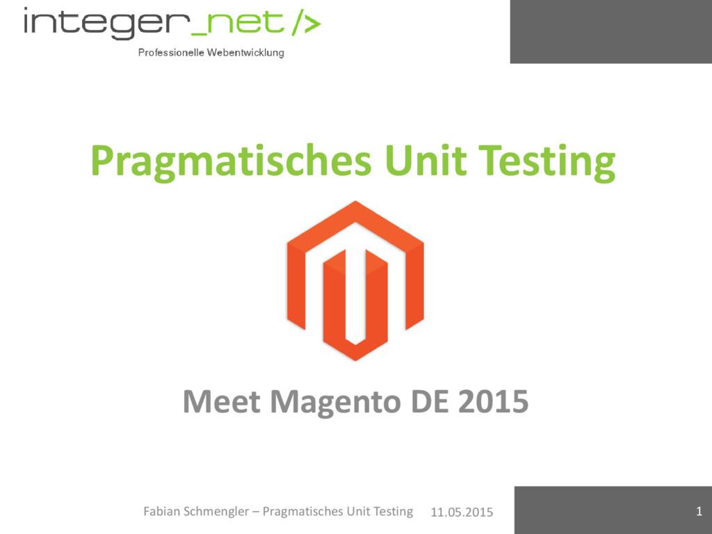 11.05.2015 Pragmatisches Unit Testing Meet Mage...