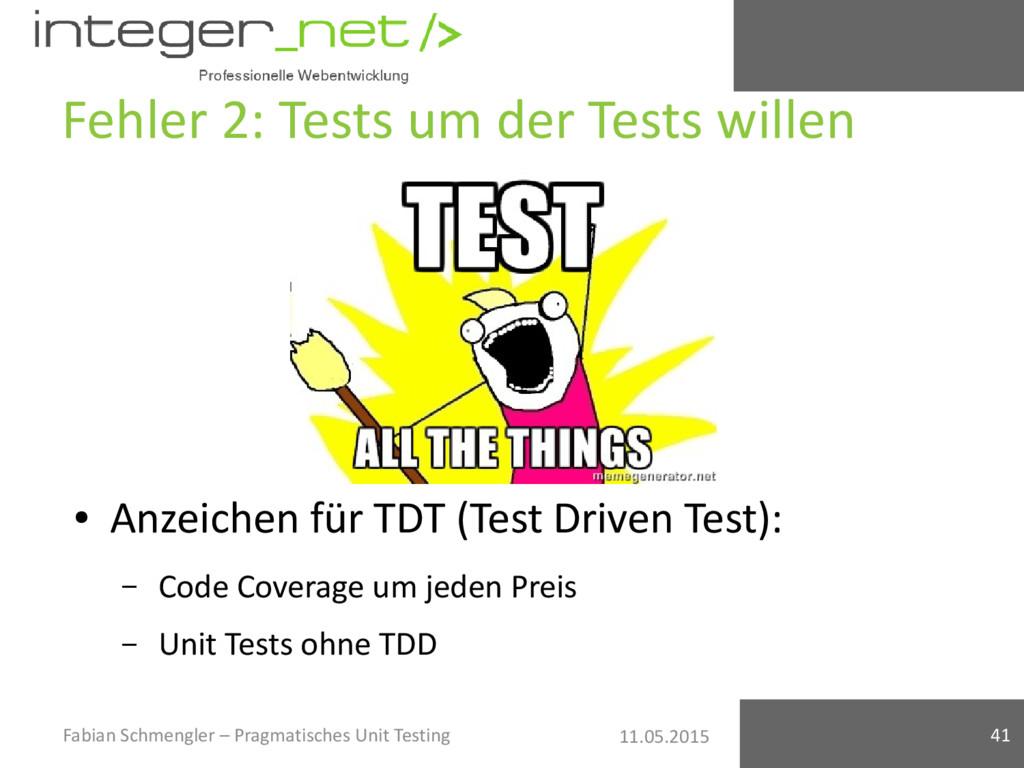 11.05.2015 Fehler 2: Tests um der Tests willen ...