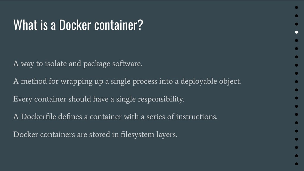 What is a Docker container? A way to isolate an...