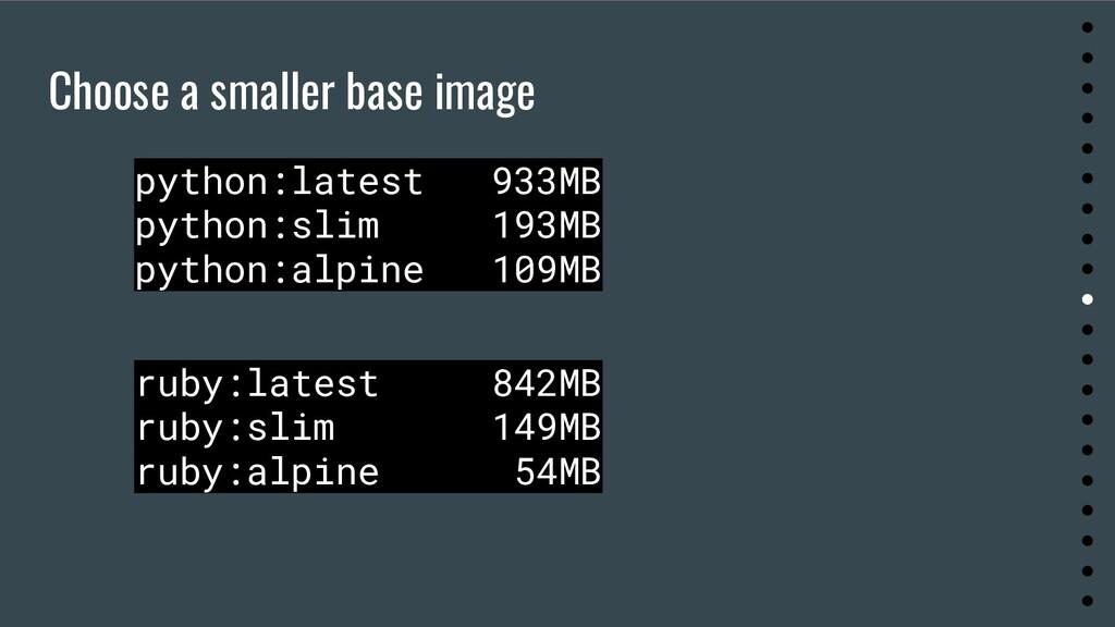 Choose a smaller base image ● ● ● ● ● ● ● ● ● ●...