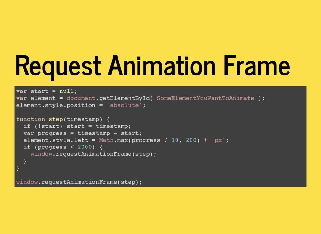Request Animation Frame var start = null; var e...